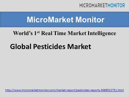 World's 1 st Real Time Market Intelligence MicroMarket Monitor Global Pesticides Market