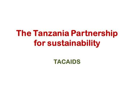 The Tanzania Partnership for sustainability TACAIDS.