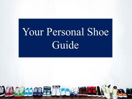 Your Personal Shoe Guide. Poorly fitted shoes cause pain and suffering. Good feet are attractive. Dirty, sick and filthy feet are unsightly and can disgust.