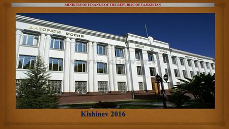 Kishinev 2016 MINISTRY OF FINANCE OF THE REPUBLIC OF TAJIKISTAN.