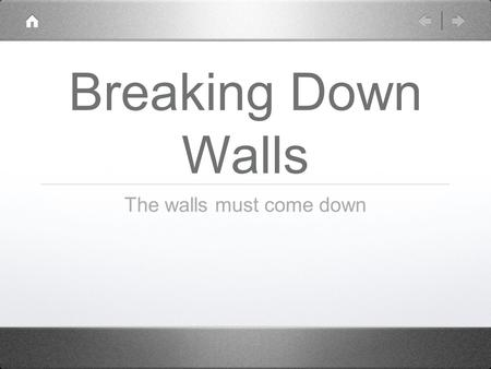 Breaking Down Walls The walls must come down. Joshua 6 (New International Version) 1 Now the gates of Jericho were securely barred because of the Israelites.