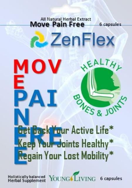 MOV E PAI N FRE E Get Back Your Active Life* Keep Your Joints Healthy* Regain Your Lost Mobility* Holistically balanced Herbal Supplement 6 capsules ZenFlex.
