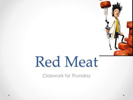 Red Meat Classwork for Thursday. Reminder… You are responsible for completing your work If you do not complete your work, you will not work in the kitchen.