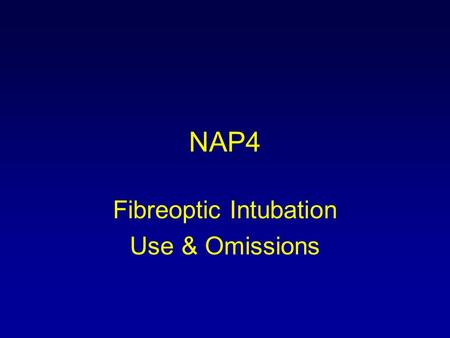 NAP4 Fibreoptic Intubation Use & Omissions. Recommendations All anaesthetic departments should provide a service where the skills and equipment are available.