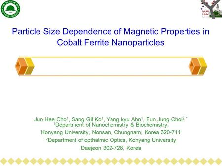 Particle Size Dependence of Magnetic Properties in Cobalt Ferrite Nanoparticles Jun Hee Cho 1, Sang Gil Ko 1, Yang kyu Ahn 1, Eun Jung Choi 2 * 1 Department.