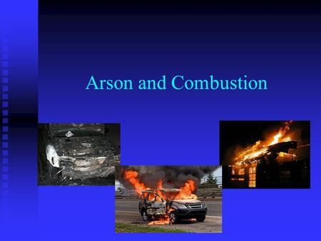 Arson and Combustion Forensic science begins at the crime scene.