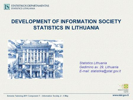 Www.stat.gov.lt Armenia Twinning 2011 Component F – Information Society, 2 – 6 May DEVELOPMENT OF INFORMATION SOCIETY STATISTICS IN LITHUANIA Statistics.