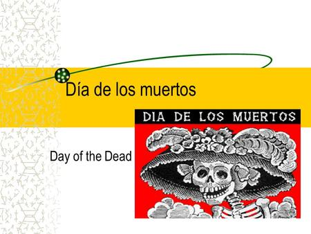 Día de los muertos Day of the Dead Historia (History) Dates back to the pre- Hispanic cultures of Meso- America Has roots in the Aztecs, Mayans, Toltecs,