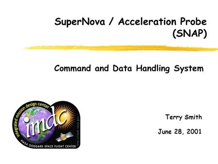 Terry Smith June 28, 2001 Command and Data Handling System SuperNova / Acceleration Probe (SNAP)