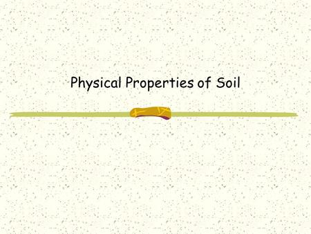 Physical Properties of Soil. Soil Texture What is Soil Texture? It is the proportion of three sizes of soil particles. Which are: Sand (Large) Silt (Medium)