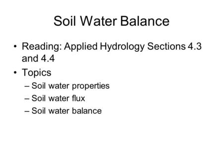 Soil Water Balance Reading: Applied Hydrology Sections 4.3 and 4.4