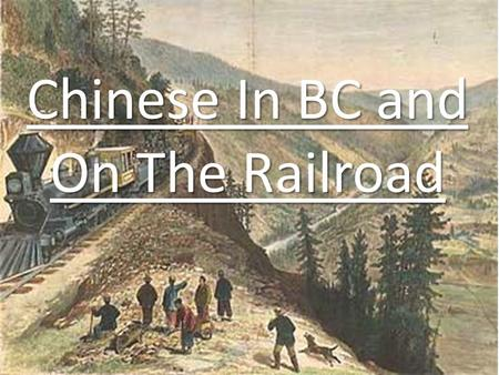 Chinese In BC and On The Railroad. Arriving In North America Early 1850's First Chinese make the long journey to North America Like many immigrants at.