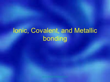 Ionic, Covalent, and Metallic bonding www.assignmentpoint.com.