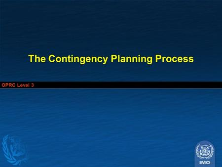 OPRC Level 3 The Contingency Planning Process. OPRC Level 3.