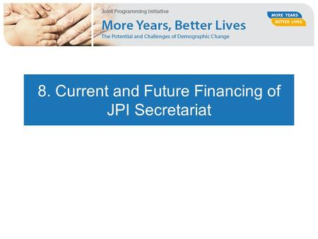 8. Current and Future Financing of JPI Secretariat.