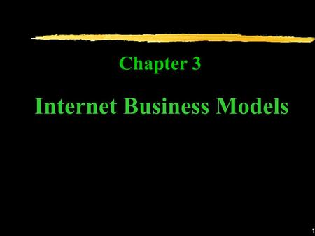 1 Chapter 3 Internet Business Models. 2 Definitions of Internet Business Model An Internet Business Model is a set of Internet and non-Internet –related.