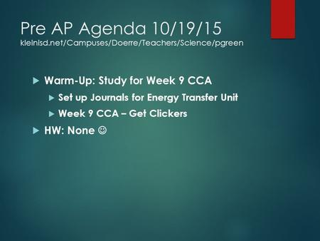 Pre AP Agenda 10/19/15 kleinisd.net/Campuses/Doerre/Teachers/Science/pgreen  Warm-Up: Study for Week 9 CCA  Set up Journals for Energy Transfer Unit.