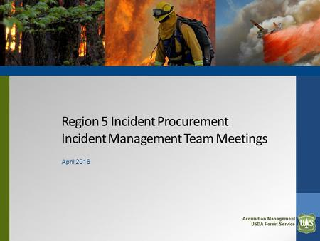 Region 5 Incident Procurement Incident Management Team Meetings April 2016.