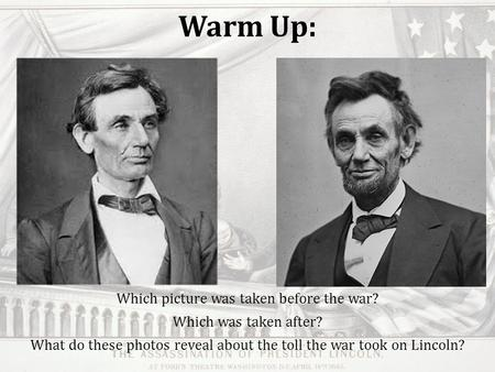Warm Up: Which picture was taken before the war? Which was taken after? What do these photos reveal about the toll the war took on Lincoln?