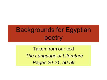 Backgrounds for Egyptian poetry Taken from our text The Language of Literature Pages 20-21, 50-59.