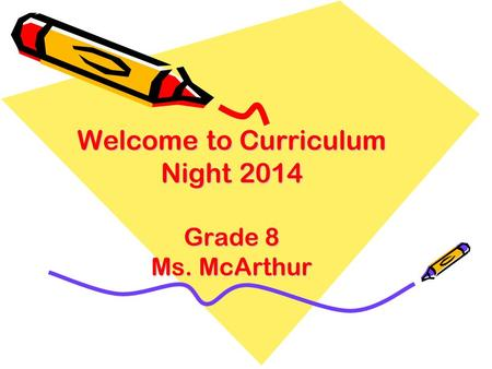 Welcome to Curriculum Night 2014 Grade 8 Ms. McArthur.