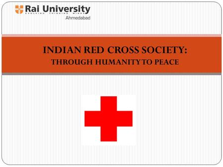 INDIAN RED CROSS SOCIETY: THROUGH HUMANITY TO PEACE.