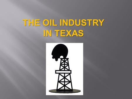 THE OIL INDUSTRY IN TEXAS. Patillo Higgins of Texas believed that the salt dome three miles south of Beaumont known as Spindletop would be a good site.
