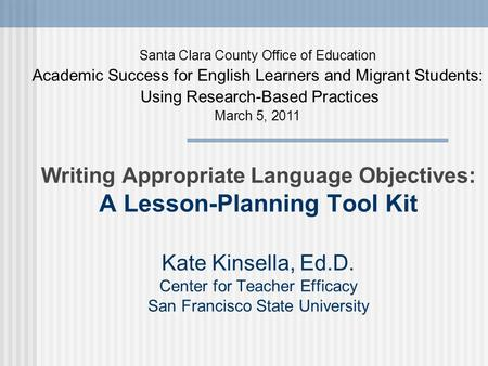 Writing Appropriate Language Objectives: A Lesson-Planning Tool Kit Kate Kinsella, Ed.D. Center for Teacher Efficacy San Francisco State University Santa.