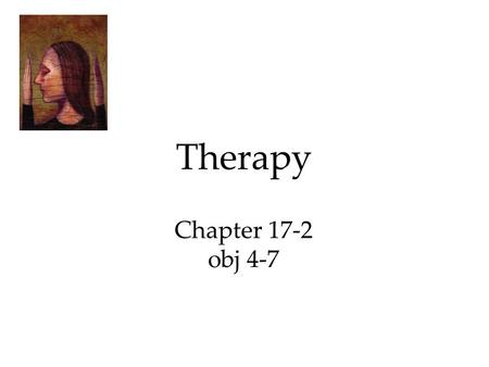 Therapy Chapter 17-2 obj 4-7. A.) Psychodynamic Therapies Influenced by Freud, in a face-to-face setting, psychodynamic therapists understand symptoms.