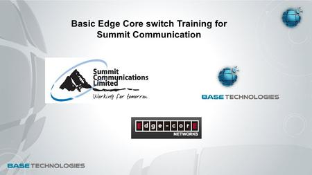 Basic Edge Core switch Training for Summit Communication.