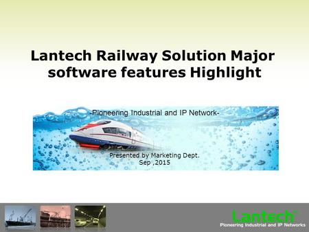 Lantech Pioneering Industrial and IP Networks TM Lantech Railway Solution Major software features Highlight Presented by Marketing Dept. Sep,2015 -Pioneering.
