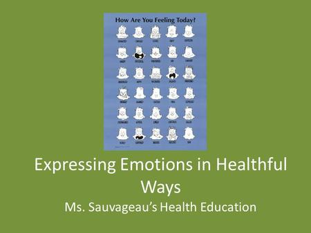 Expressing Emotions in Healthful Ways Ms. Sauvageau's Health Education.