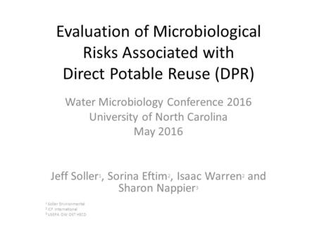 Evaluation of Microbiological Risks Associated with Direct Potable Reuse (DPR) Water Microbiology Conference 2016 University of North Carolina May 2016.