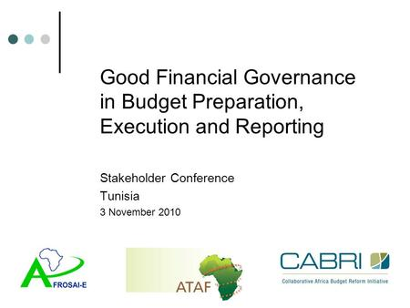 Good Financial Governance in Budget Preparation, Execution and Reporting Stakeholder Conference Tunisia 3 November 2010.