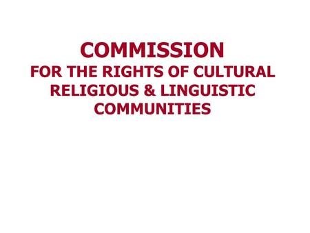 COMMISSION FOR THE RIGHTS OF CULTURAL RELIGIOUS & LINGUISTIC COMMUNITIES.