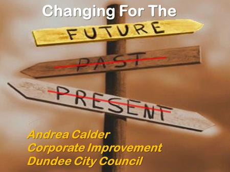 Changing For The Andrea Calder Corporate Improvement Dundee City Council.