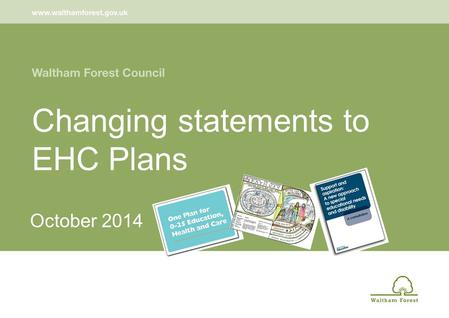 Changing statements to EHC Plans October 2014. Outcomes Understand the process of changing statements to EHC Plans Develop a whole school plan to change.