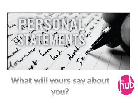 The Personal statement What should I include? In groups, think about what type of things you should include in a Personal statement……