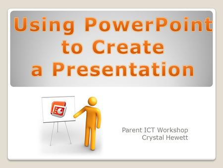 Parent ICT Workshop Crystal Hewett. Why PowerPoint? PowerPoint is a high-powered software tool used for presenting information in a dynamic slide show.