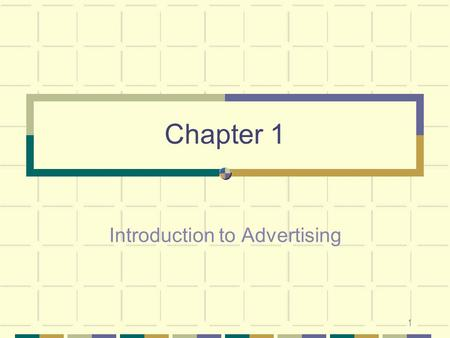 1 Chapter 1 Introduction to Advertising. 2 Learning Objectives Definition and roles of advertising Major players of advertising An overview of what makes.