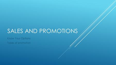 SALES AND PROMOTIONS Know Your Options Types of promotion.