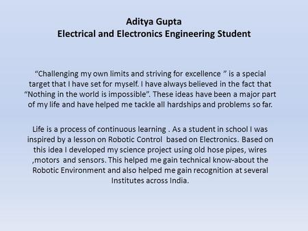 "Aditya Gupta Electrical and Electronics Engineering Student ""Challenging my own limits and striving for excellence "" is a special target that I have set."