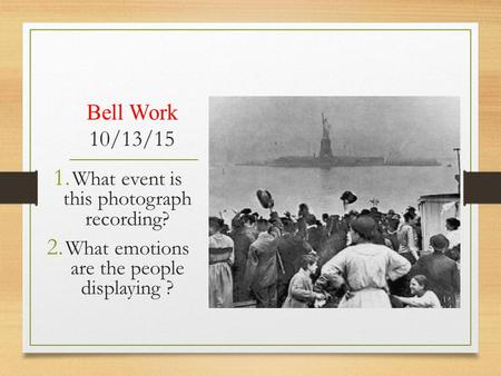 Bell Work 10/13/15 1. What event is this photograph recording? 2. What emotions are the people displaying ?