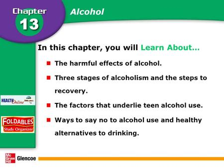 Alcohol In this chapter, you will Learn About… The harmful effects of alcohol. Three stages of alcoholism and the steps to recovery. The factors that underlie.