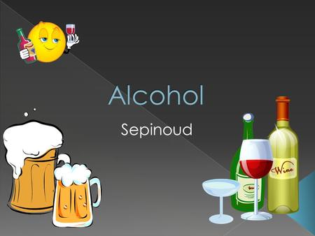 Sepinoud. Alcohol is a flammable colorless drug that slows down some parts of the brain. Alcohol is made by fruits, vegetables or grains. Alcohol itself.