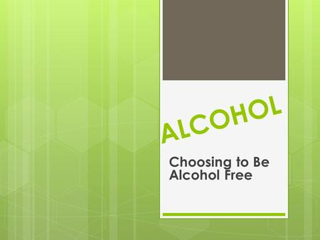 ALCOHOL Choosing to Be Alcohol Free. Vocabulary  Ethanol – the type of alcohol in alcoholic beverages  Fermentation – the chemical action of yeast on.