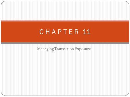 Managing Transaction Exposure C H A P T E R 11. Chapter Overview A. Transaction Exposure B. Hedging Exposure to Payables C. Hedging Exposure to Receivables.