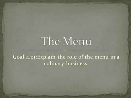Goal 4.01:Explain the role of the menu in a culinary business.