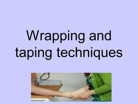 Wrapping and taping techniques