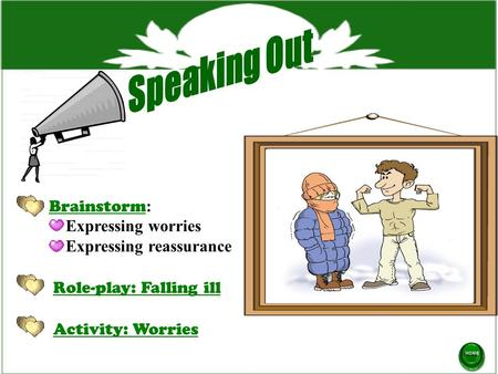 Brainstorm Brainstorm : Expressing worries Expressing reassurance Role-play: Falling ill Activity: Worries.